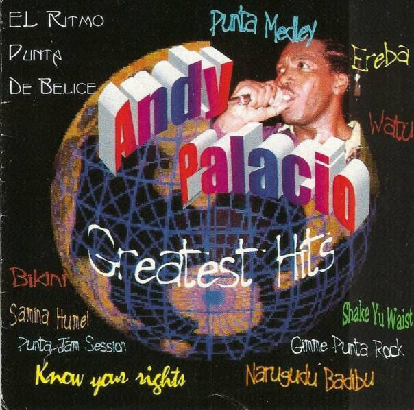 "Andy Palacio ""Greatest Hits"" 1997 Caye Records,co- produced by Andy Palacio, Michael Hyde, Clinton Crawford, Patrick Barrow"